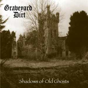 Graveyard Dirt: Shadows Of Old Ghosts