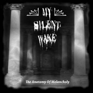 My Silent Wake: The Anatomy Of Melancholy